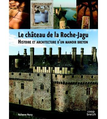 LE CHÂTEAU DE LA ROCHE JAGU, Histoire et architecture d'un manoir breton