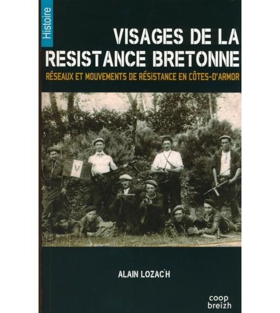 Visages De La Resistance Bretonne Guerres 14 18 Et 39 45 Alain Lozac H Coop Breizh