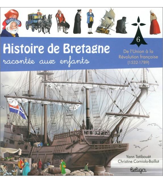 HISTOIRE DE BRETAGNE RACONTÉE AUX ENFANTS Tome 6 - De l'Union à la Révolution Française