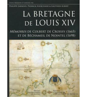 LA BRETAGNE DE LOUIS XIV - Mémoires de Colbert de Croissy (1665) et Béchameil de Nointel (1698)