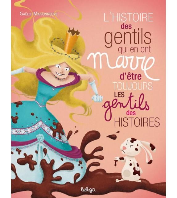 L'HISTOIRE DES GENTILS QUI EN ONT MARRE D'ÊTRE TOUJOURS LES GENTILS DES HISTOIRES