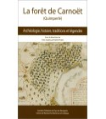 LA FORET DE CARNOËT - Achéologie, histoire, traditions et légendes