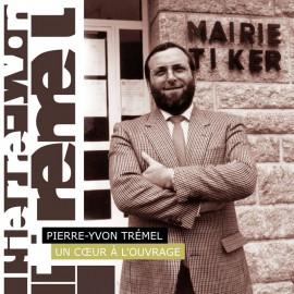 PIERRE-YVON TREMEL Un coeur à l'ouvrage