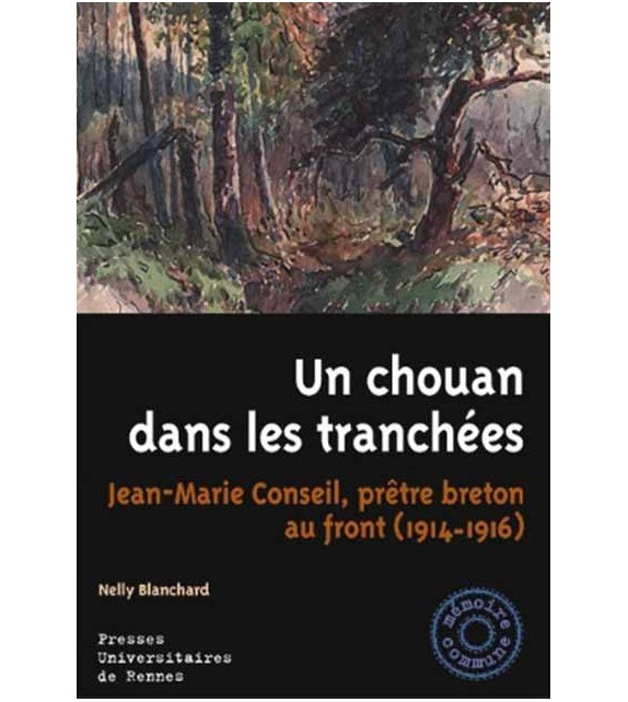 UN CHOUAN DANS LES TRANCHEES, Jean-Marie Conseil, prêtre breton au front (1914-1916)
