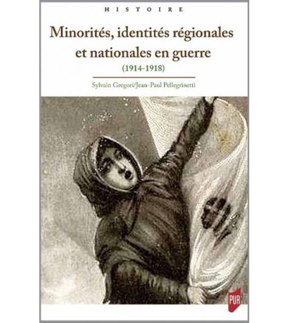 MINORITES, IDENTITES REGIONALES ET NATIONALES EN GUERRE (1914-1918)