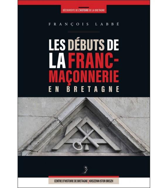 LES DEBUTS DE LA FRANC-MAçONNERIE EN BRETAGNE