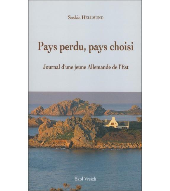 PAYS PERDU - PAYS CHOISI - Journal d'une jeune Allemande de l'Est