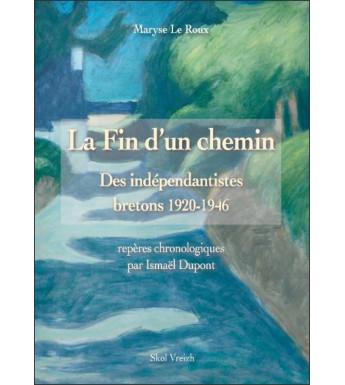 LA FIN D'UN CHEMIN - Des indépendantistes bretons 1920-1946