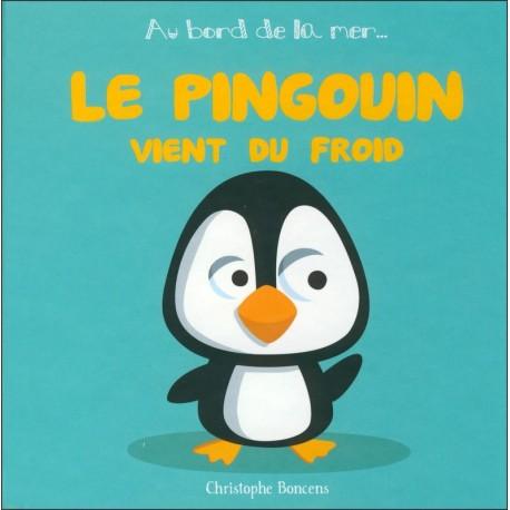 LE PINGOUIN VIENT DU FROID - Au bord de la mer