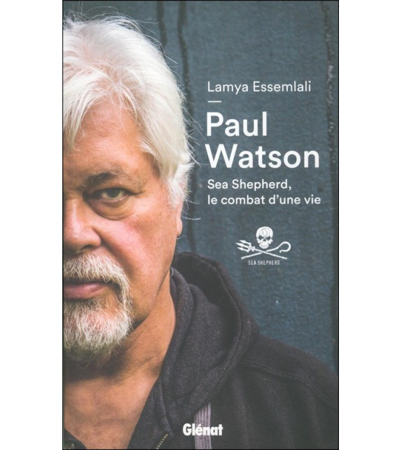 PAUL WATSON - SEA SHEPHERD - LE COMBAT D'UNE VIE