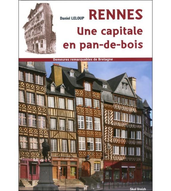 DEMEURES REMARQUABLES DE BRETAGNE - Rennes, une capitale en pans de bois