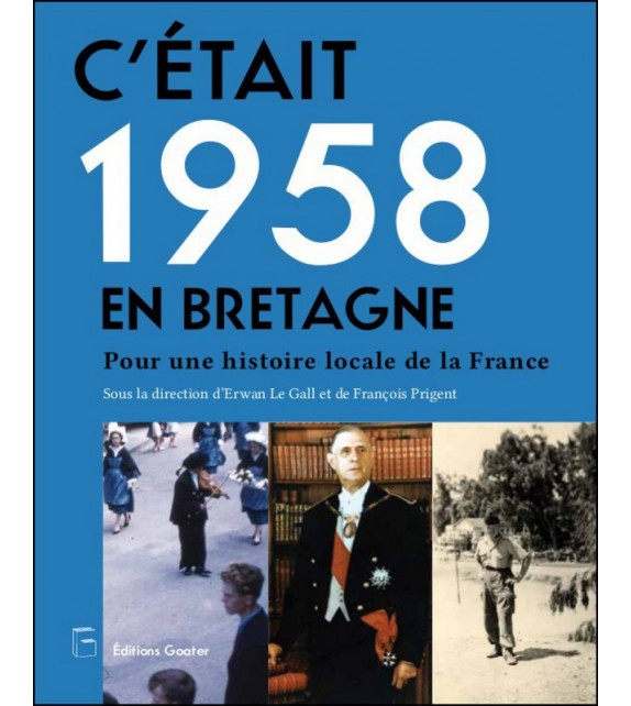 C'ÉTAIT 1958 EN BRETAGNE - Pour une histoire locale de la France