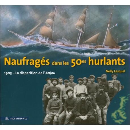 """NAUFRAGÉS DANS LES 50es HURLANTS - 1905 - La disparition de """"l'Anjou"""""""