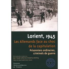 LORIENT 1945 - Les Allemands face au choc de la capitulation - Prisonniers ordinaires, criminels de guerre