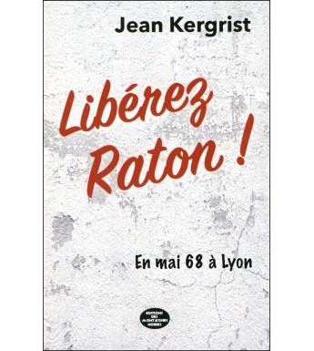 LIBÉREZ RATON ! En mai 68 à Lyon