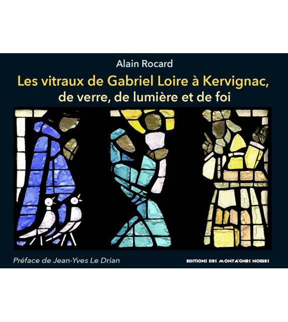 LES VITRAUX DE GABRIEL LOIRE À KERVIGNAC, DE VERRE, DE LUMIÈRE ET DE FOI