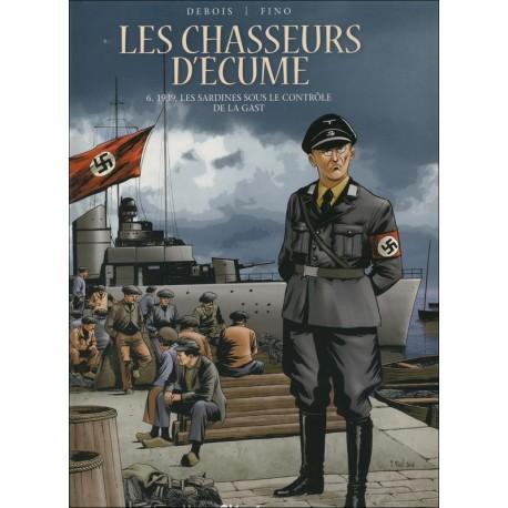 LES CHASSEURS D'ÉCUME Tome 6 - 1939, LES SARDINES SOUS LE CONTRÔLE DE LA GAST