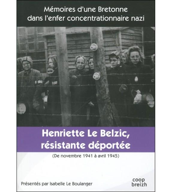 HENRIETTE LE BELZIC RÉSISTANTE-DÉPORTÉE Novembre 1941 - Avril 1945