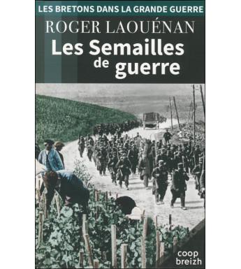 LES SEMAILLES DE GUERRE (Les Bretons dans la Grande Guerre tome 4)