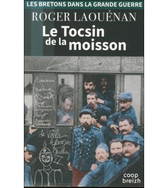 LE TOCSIN DE LA MOISSON (Les Bretons dans la Grande Guerre tome 1)
