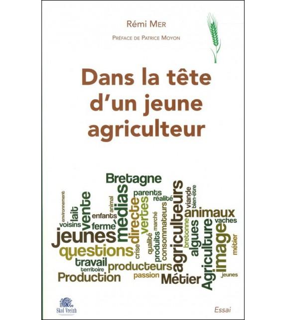 DANS LA TÊTE D'UN JEUNE AGRICULTEUR - Manger breton demain...