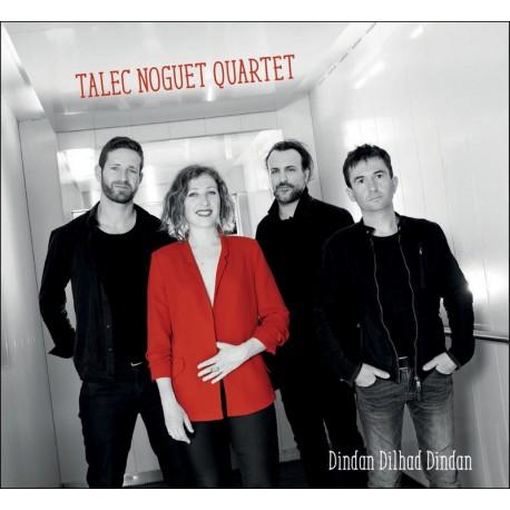 CD TALEC-NOGUET QUARTET - DINDAN DILHAD DIDAN