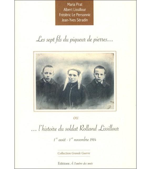 LES SEPT FILS DU PIQUEUR DE PIERRE OU L'HISTOIRE DU SOLDAT ROLLAND LISSILOUR