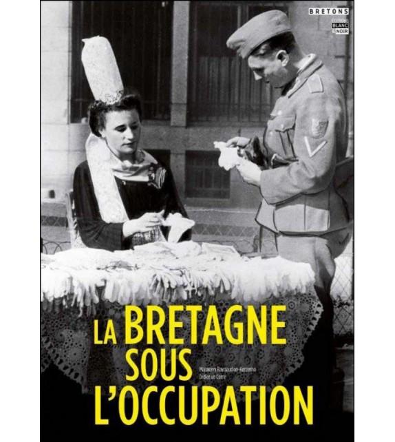 La Bretagne Sous L Occupation Guerres 14 18 Et 39 45 Maiwenn Raynaudon Didier Le Corre Blanc Noir