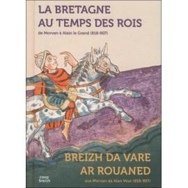 LA BRETAGNE AU TEMPS DES ROIS - De Morvan à Alain le Grand (818-907)