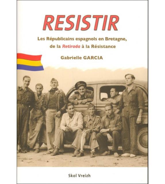 RESISTIR Les républicains espagnols en Bretagne, de la Retirada à la Résistance