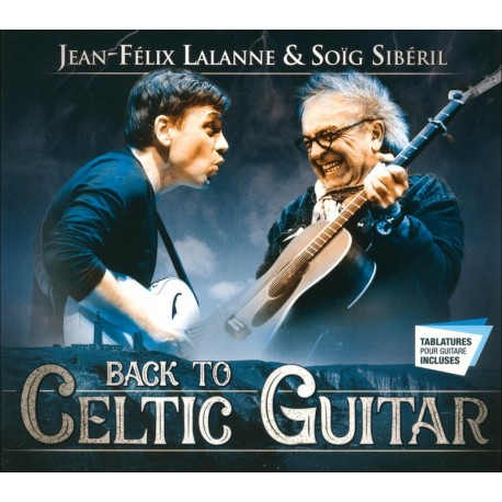 CD JEAN FELIX LALANNE ET SOÏG SIBÉRIL - Back to Celtic Guitar (+ tablatures)