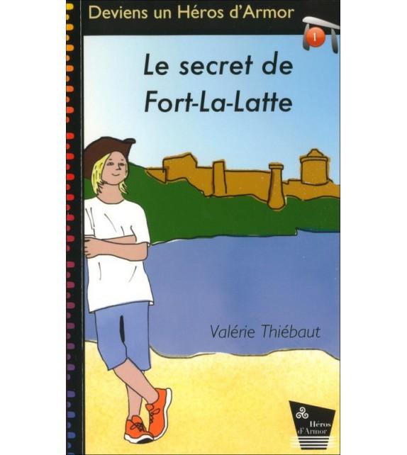 LE SECRET DE FORT-LA-LATTE - Deviens un Héros d'Armor - Tome 1