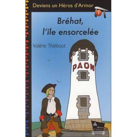 BRÉHAT, L'ÎLE ENSORCELÉE - Deviens un Héros d'Armor - Tome 2