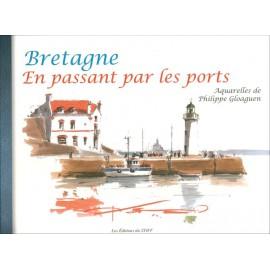 4acbca2f514c5 BRETAGNE EN PASSANT PAR LES PORTS - Aquarelles de Philippe Gloaguen