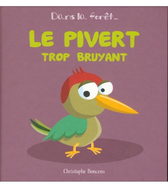 LE PIVERT TROP BRUYANT - Dans la forêt