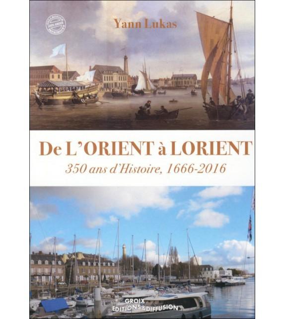 DE L'ORIENT À LORIENT - 350 ans d'Histoire, 1666-2016
