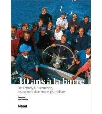 40 ANS À LA BARRE - De Tabarly à l'Hermione, les carnets d'un marin journaliste