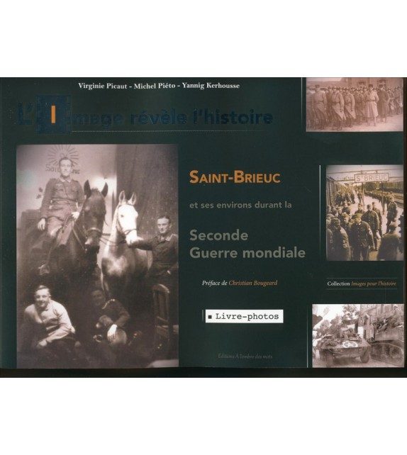 L'IMAGE RÉVÈLE L'HISTOIRE - Saint-Brieuc et ses environs durant la Seconde Guerre mondiale