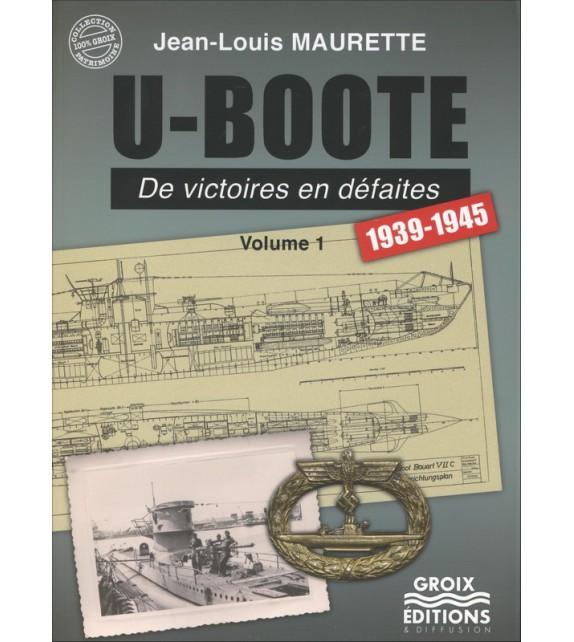 U-BOOTE 1939-1945 Volume 1 De victoires en défaites