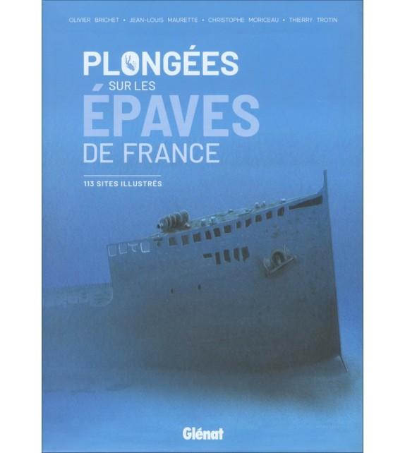 PLONGÉES SUR LES ÉPAVES DE FRANCE - 113 sites illustrés