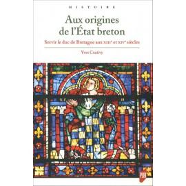 AUX ORIGINES DE L'ÉTAT BRETON Servir le duc de Bretagne aux XIIIe et XIVe siècles