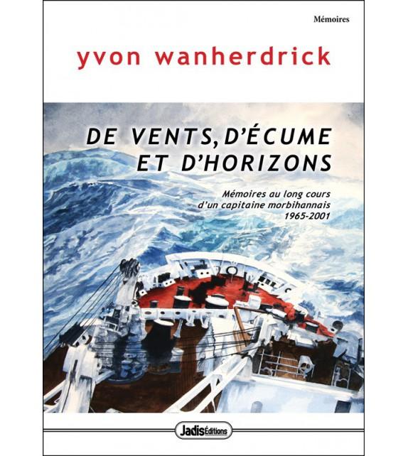 DE VENTS D'ÉCUME ET D'HORIZONS (Mémoires au long cours d'un capitaine morbihannais 1965-2001)