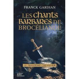 LES CHANTS BARBARES DE BROCÉLIANDE - Le treizième chevalier