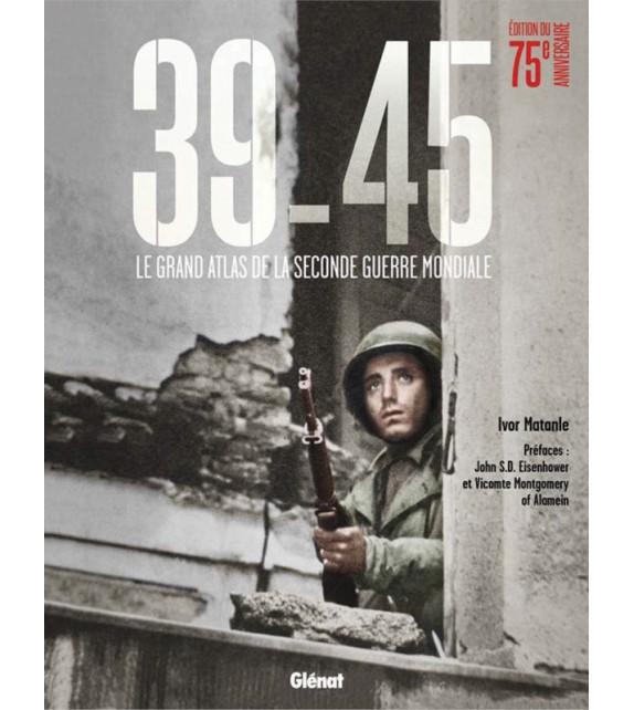 39-45 LE GRAND ATLAS DE LA SECONDE GUERRE MONDIALE (édition 75 ans)
