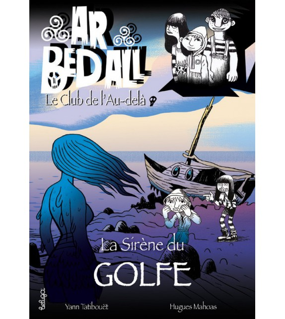 LA SIRENE DU GOLFE - AR BED ALL OU LE CLUB DE L'AU DELA