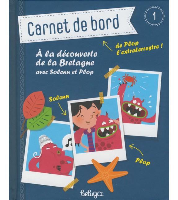 CARNET DE BORD DE PLOP - A la découverte de la Bretagne (VOL. 1)