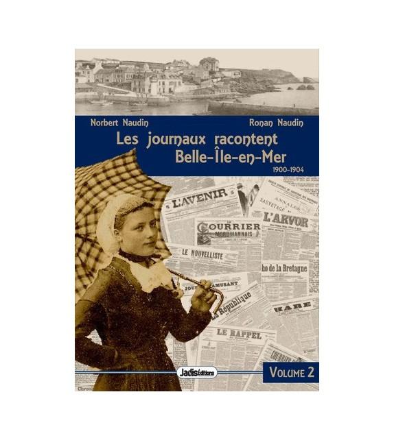 LES JOURNAUX RACONTENT BELLE-ILE-EN-MER - 1900-1904 (volume 2)