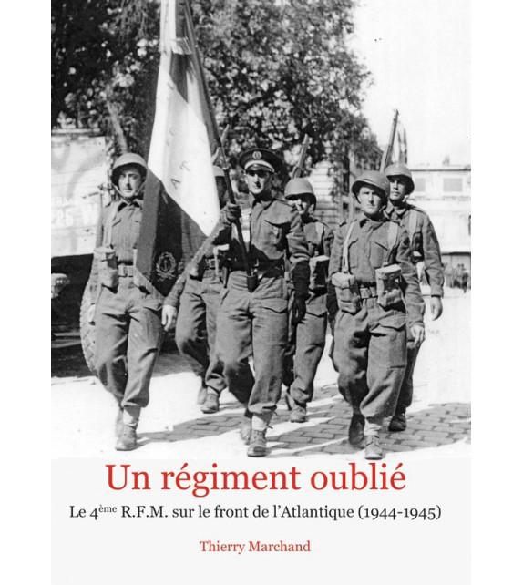 UN RÉGIMENT OUBLIÉ - Le 4e RFM sur le front de l'Atlantique (1944-1945)