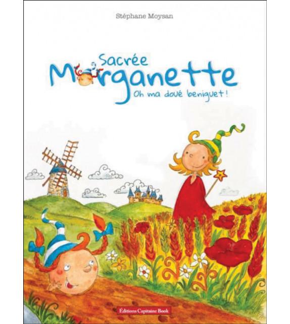 SACRÉE MORGANETTE - Oh ma doué beniguet !