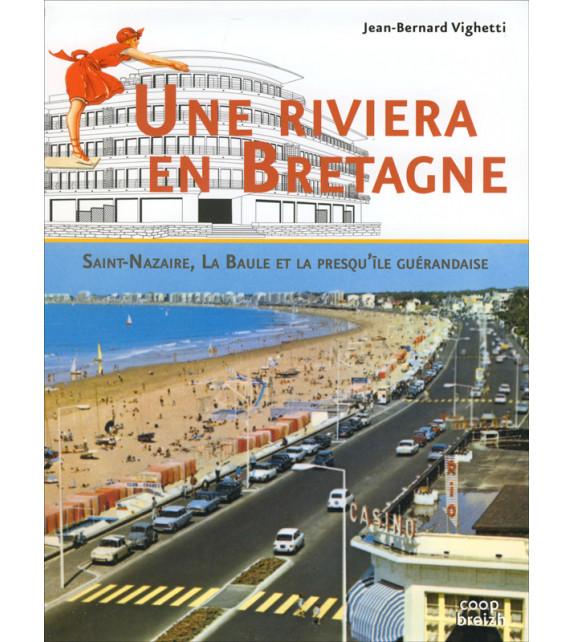 Une Riviera en Bretagne, Saint-Nazaire, La Baule et la presqu'île Guérandaise